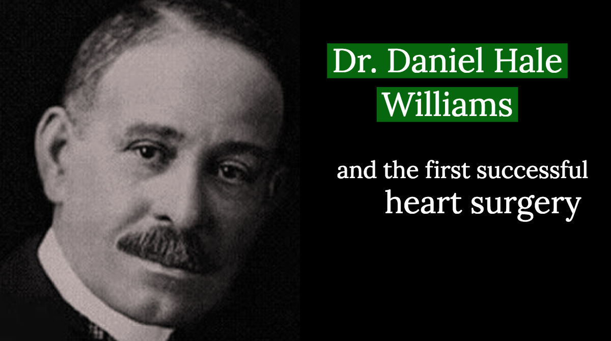 Daniel Hale Williams And The First Successful Heart Surgery